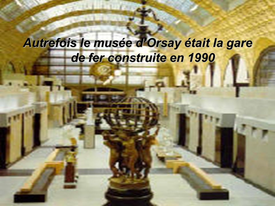 Autrefois le musée d'Orsay était la gare de fer сonstruite en 1990