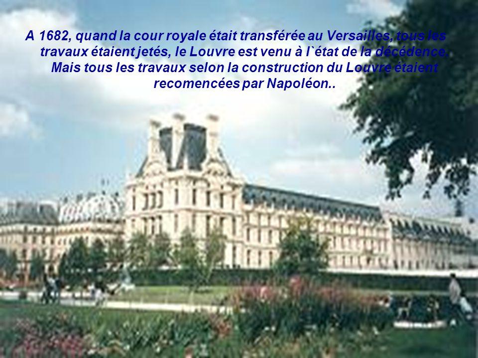 A 1682, quand la cour royale était transférée au Versailles, tous les travaux étaient jetés, le Louvre est venu à l`état de la décédence.