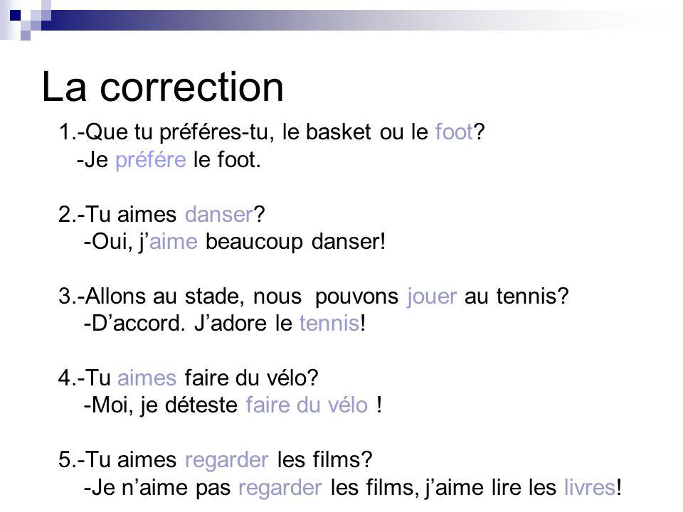 La correction 1.-Que tu préféres-tu, le basket ou le foot
