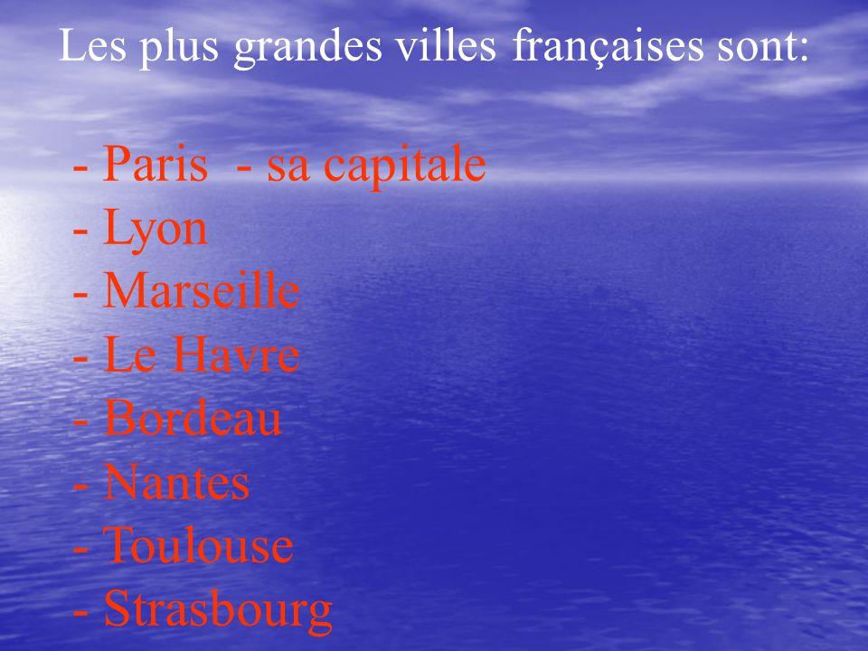 - Paris - sa capitale - Lyon - Marseille - Le Havre - Bordeau - Nantes