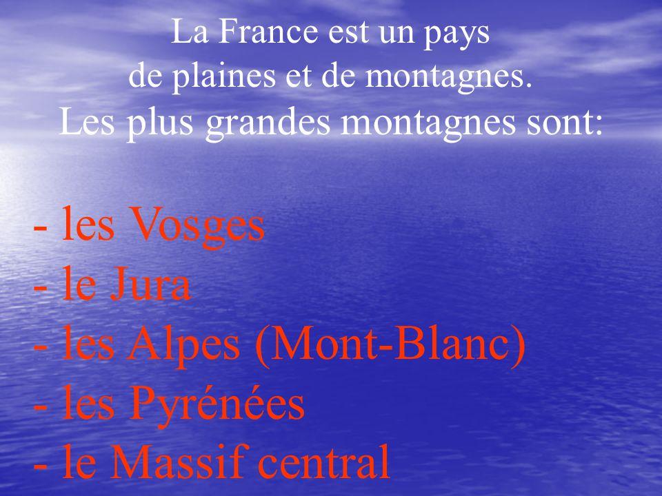 - les Alpes (Mont-Blanc) - les Pyrénées - le Massif central