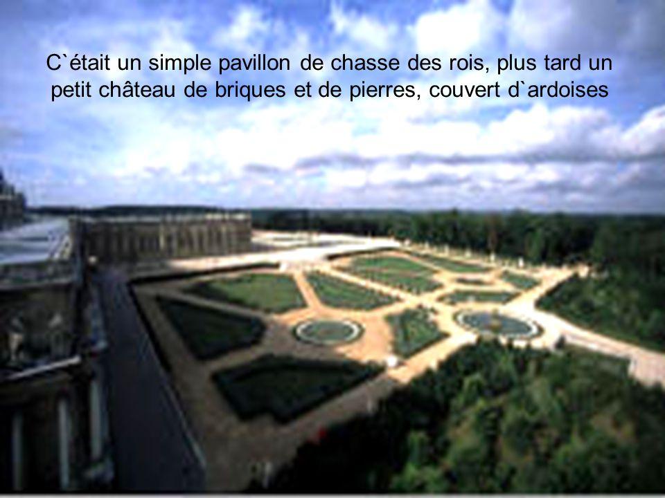 C`était un simple pavillon de chasse des rois, plus tard un petit château de briques et de pierres, couvert d`ardoises