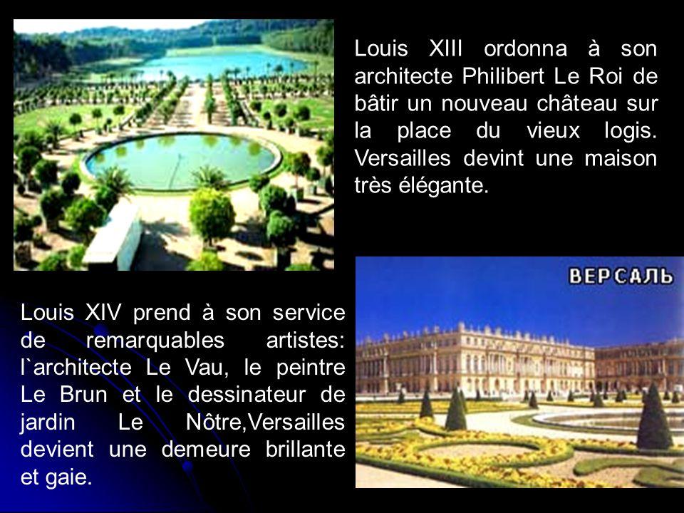 Louis XIII ordonna à son architecte Philibert Le Roi de bâtir un nouveau château sur la place du vieux logis. Versailles devint une maison très élégante.