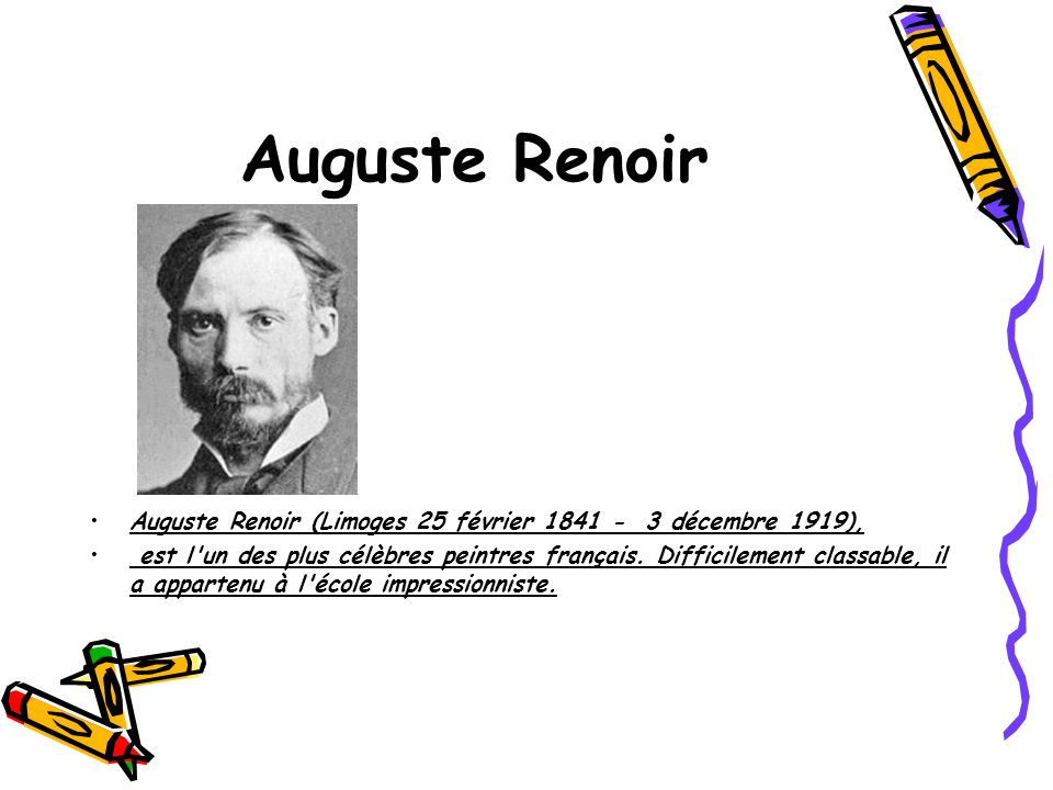 Auguste Renoir Auguste Renoir (Limoges 25 février 1841 - 3 décembre 1919),