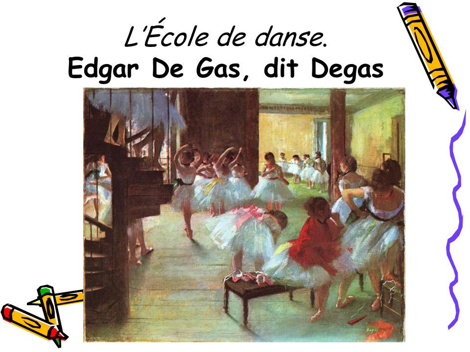 L'École de danse. Edgar De Gas, dit Degas
