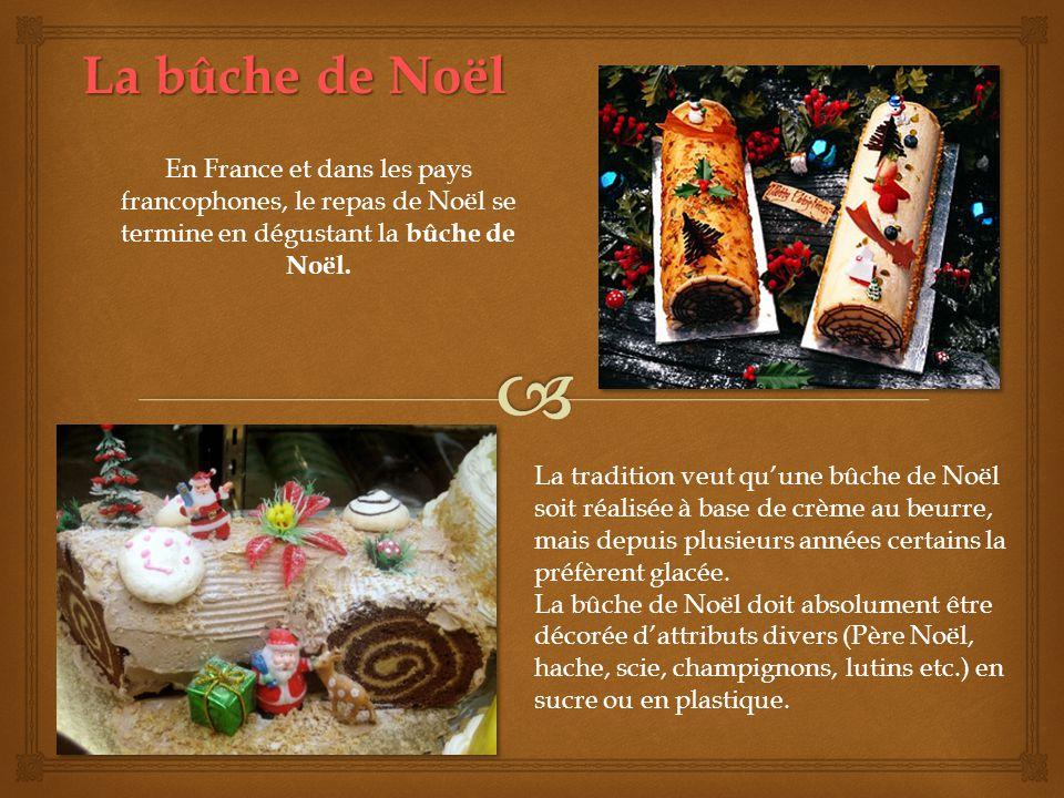 La bûche de Noël En France et dans les pays francophones, le repas de Noël se termine en dégustant la bûche de Noël.