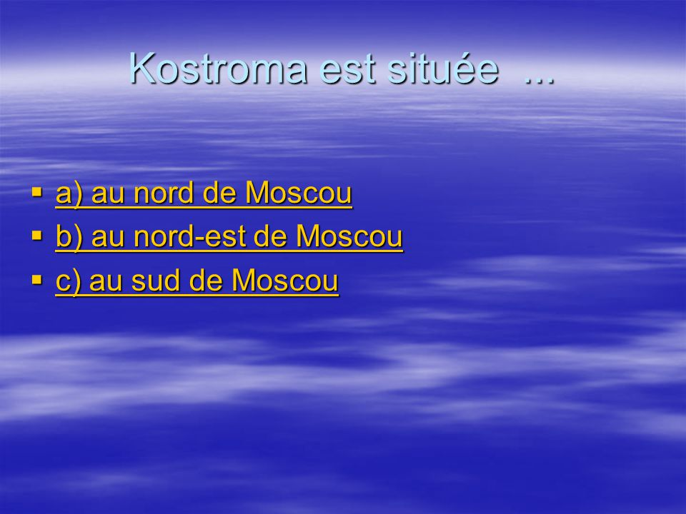 Kostroma est située ... a) au nord de Moscou b) au nord-est de Moscou
