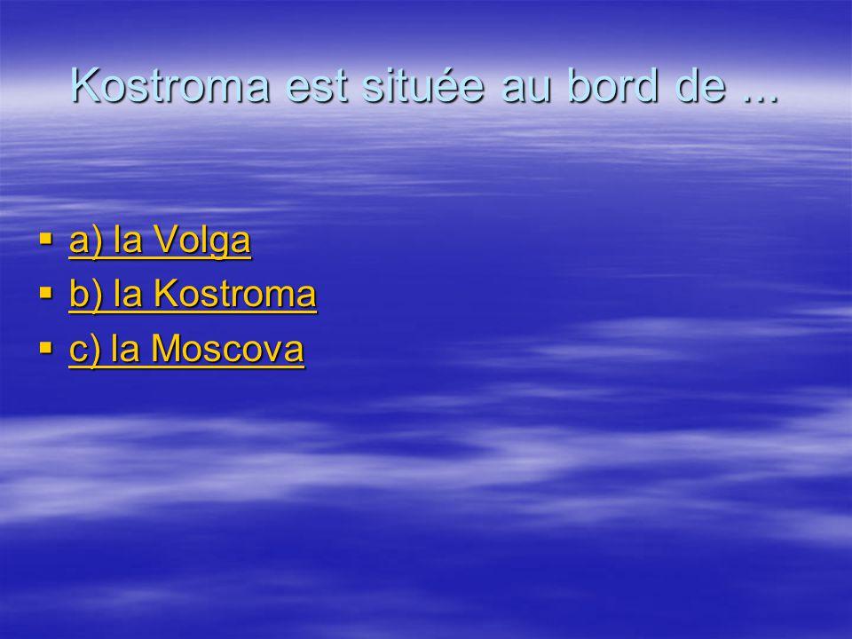 Kostroma est située au bord de ...