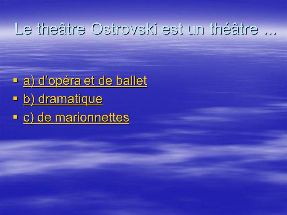 Le theâtre Ostrovski est un théâtre ...