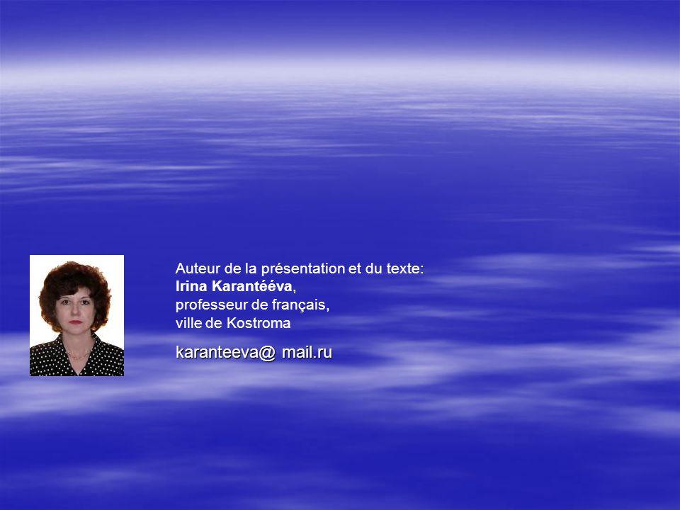 Auteur de la présentation et du texte: Irina Karantééva, professeur de français, ville de Kostroma