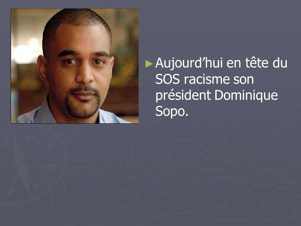 Aujourd'hui en tête du SOS racisme son président Dominique Sopo.