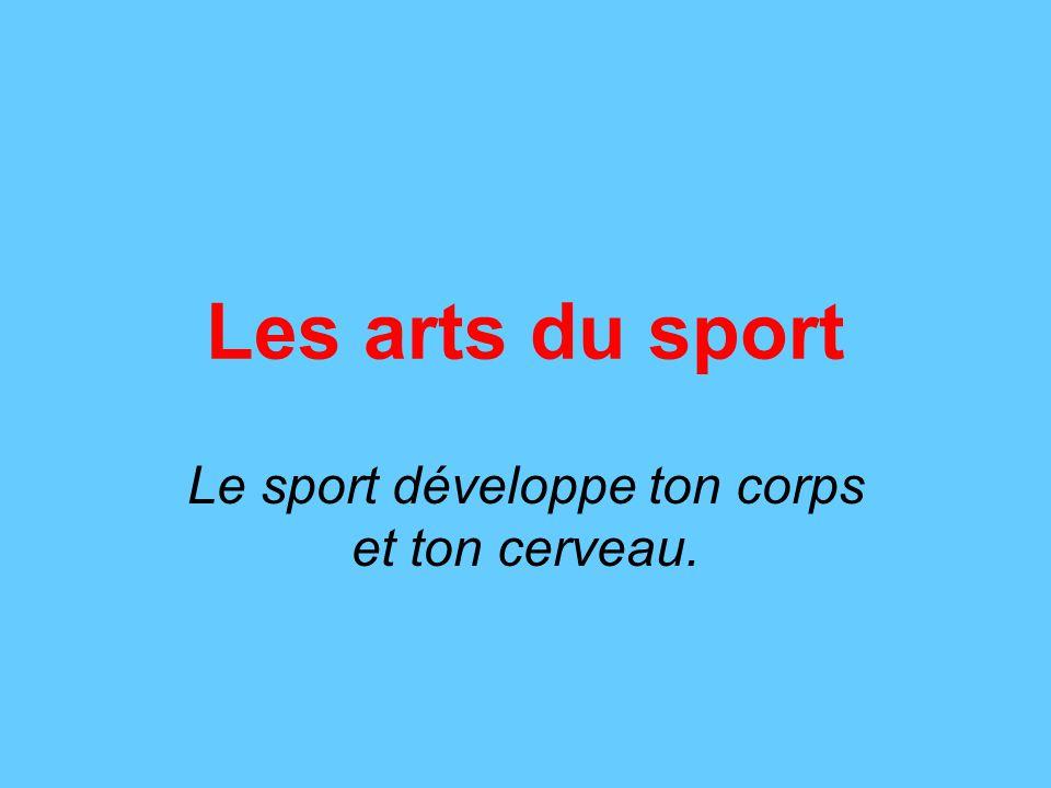 Le sport développe ton corps et ton cerveau.