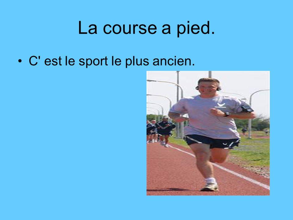 La course a pied. C est le sport le plus ancien.
