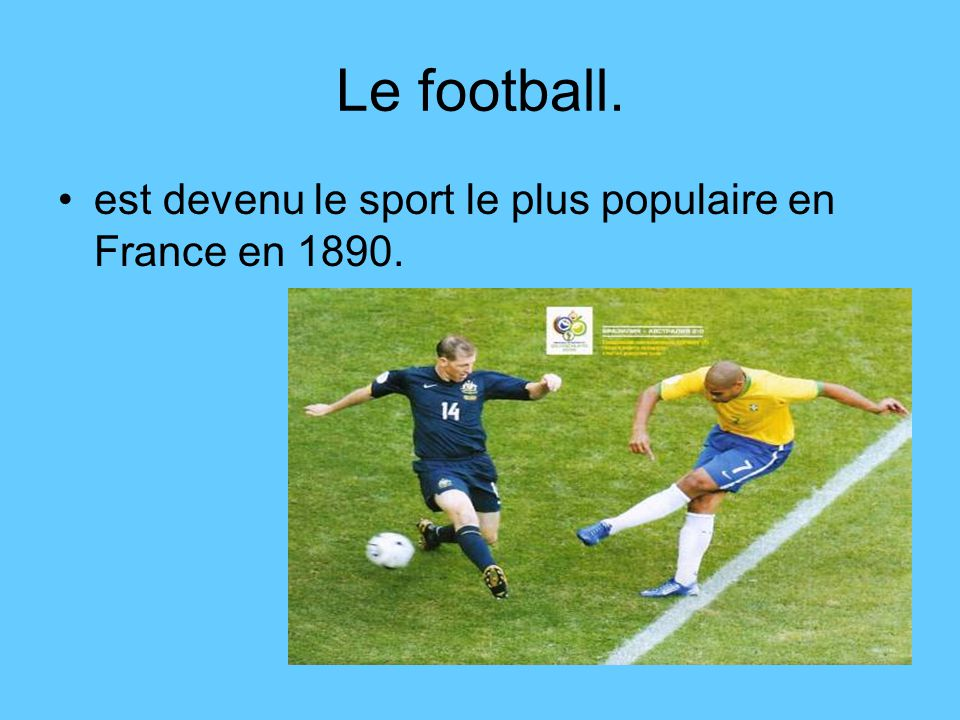 Le football. est devenu le sport le plus populaire en France en 1890.