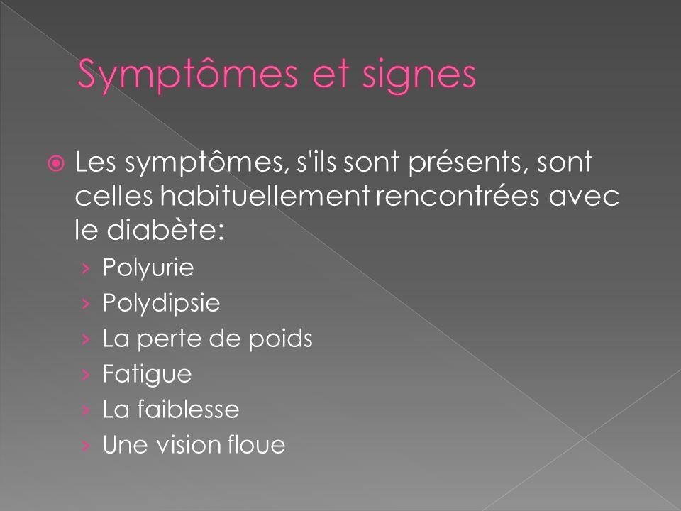 Symptômes et signes Les symptômes, s ils sont présents, sont celles habituellement rencontrées avec le diabète: