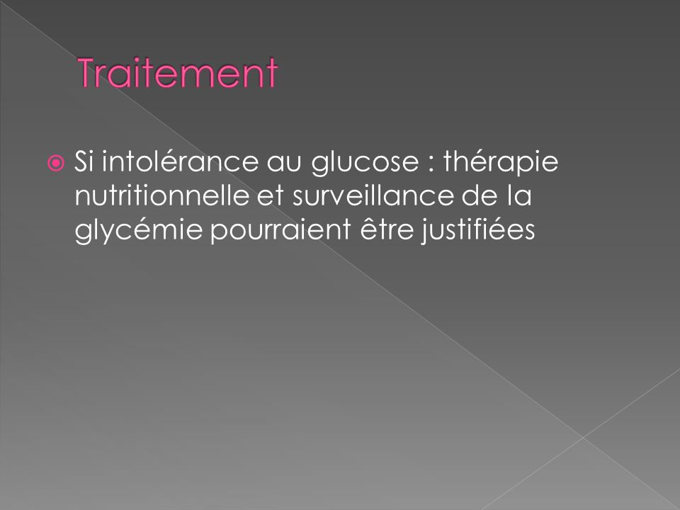 Traitement Si intolérance au glucose : thérapie nutritionnelle et surveillance de la glycémie pourraient être justifiées.