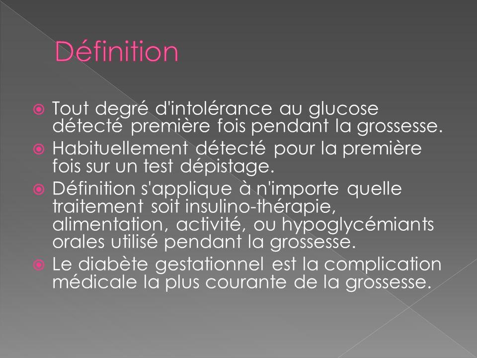 Définition Tout degré d intolérance au glucose détecté première fois pendant la grossesse.