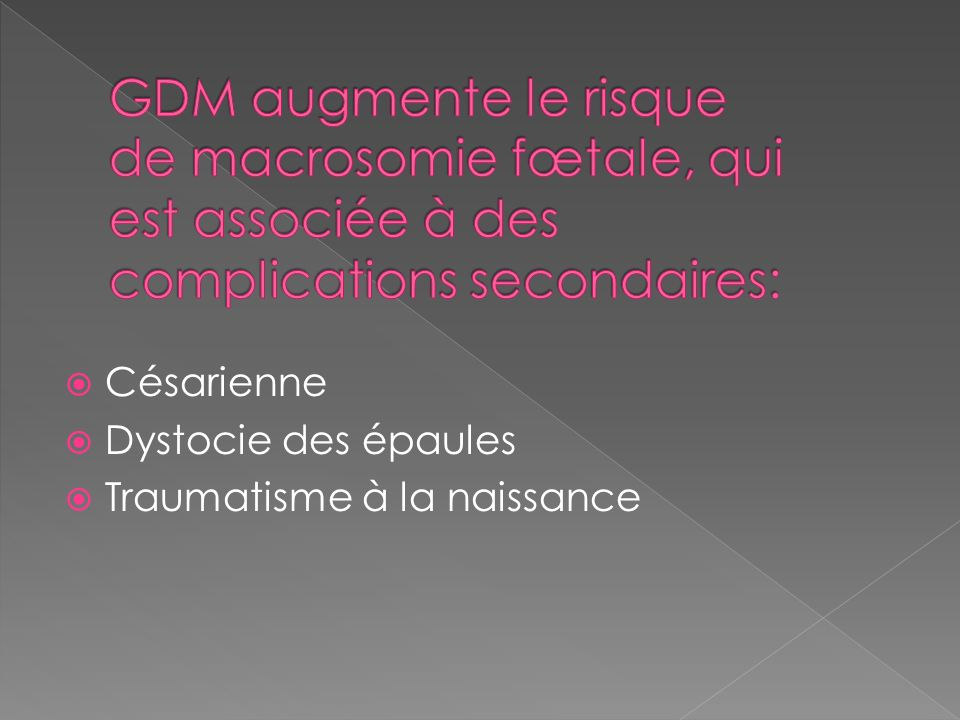 GDM augmente le risque de macrosomie fœtale, qui est associée à des complications secondaires: