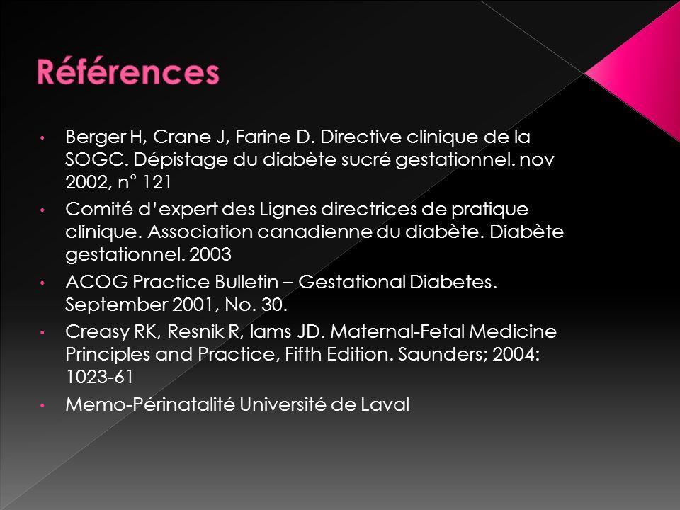 Références Berger H, Crane J, Farine D. Directive clinique de la SOGC. Dépistage du diabète sucré gestationnel. nov 2002, n° 121.