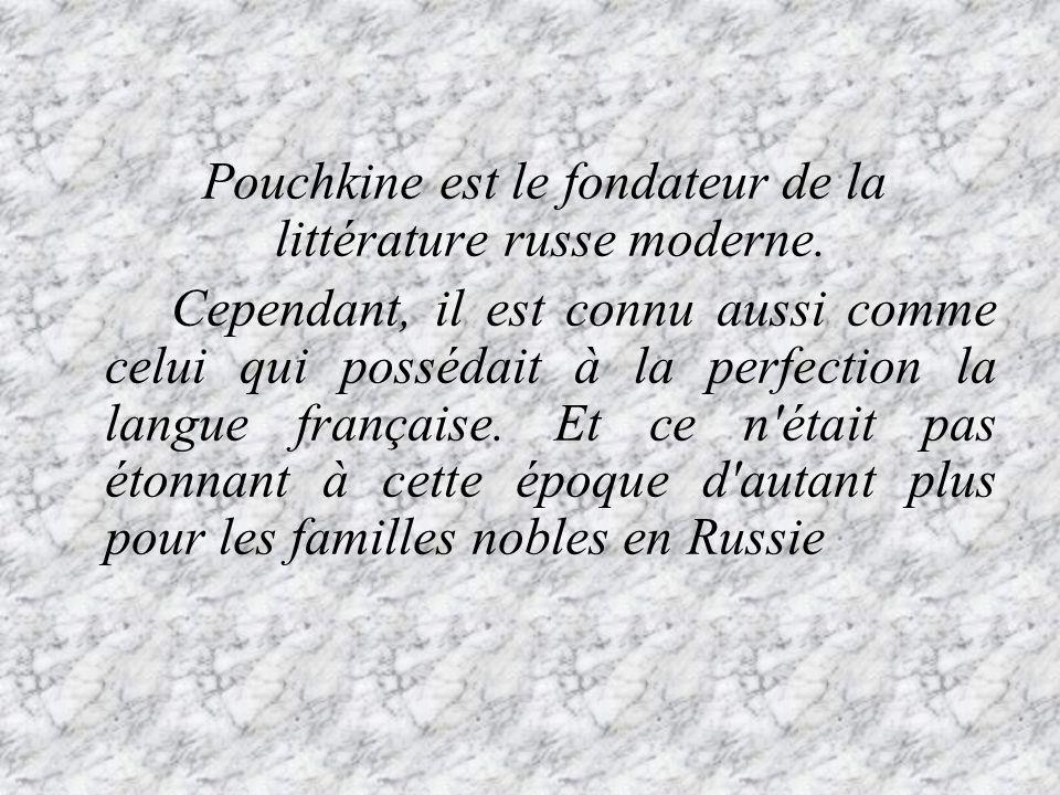Pouchkine est le fondateur de la littérature russe moderne.