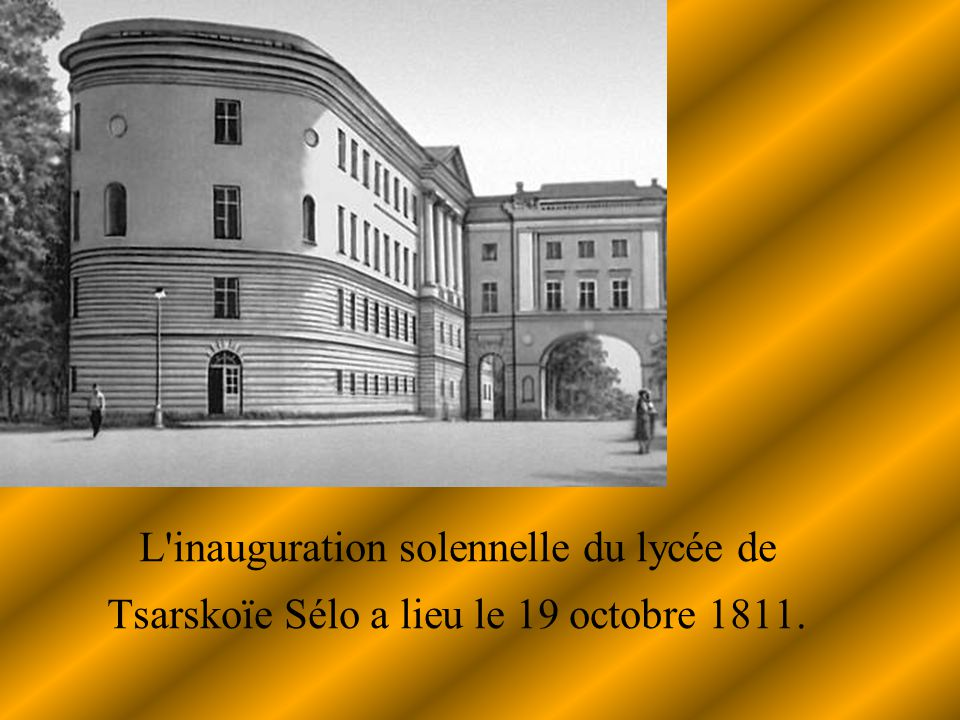 L inauguration solennelle du lycée de Tsarskoïe Sélo a lieu le 19 octobre 1811.