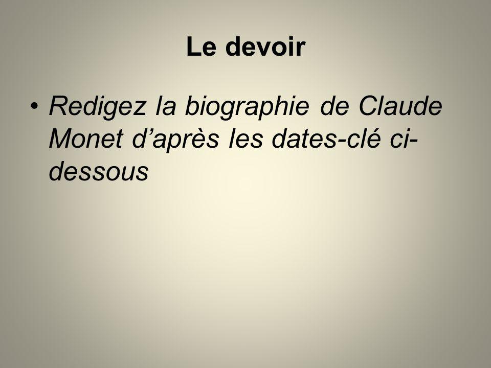 Le devoir Redigez la biographie de Claude Monet d'après les dates-clé ci-dessous