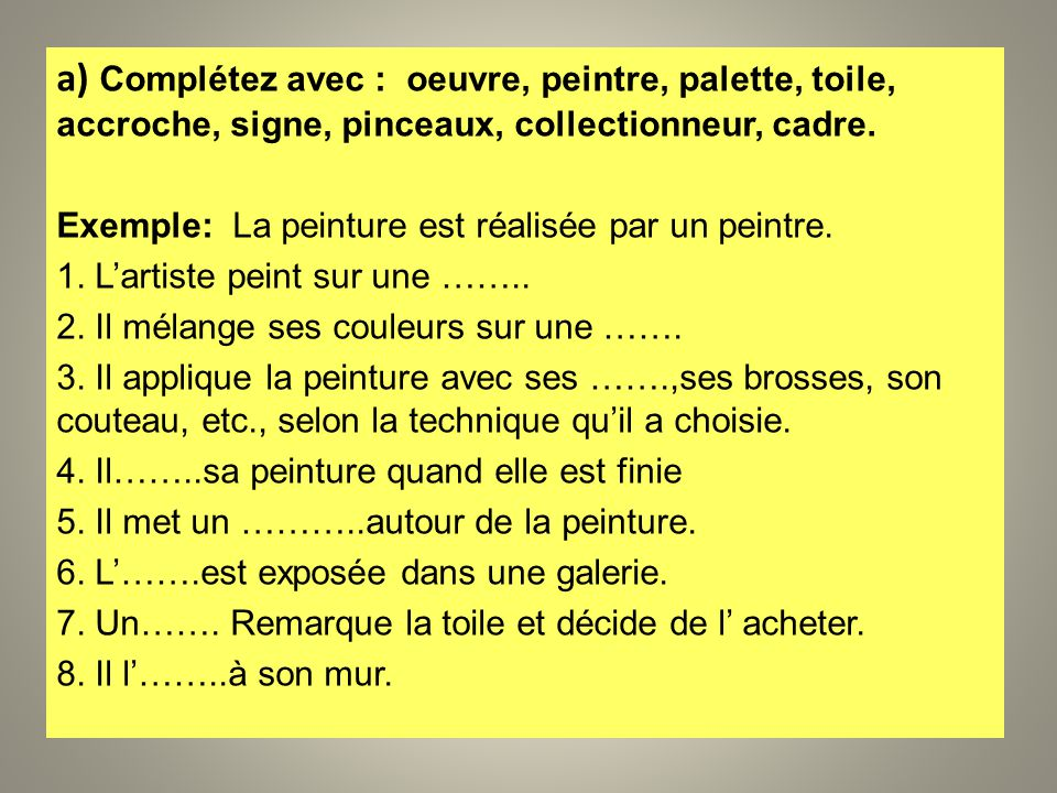 a) Complétez avec : oeuvre, peintre, palette, toile, accroche, signe, pinceaux, collectionneur, cadre.