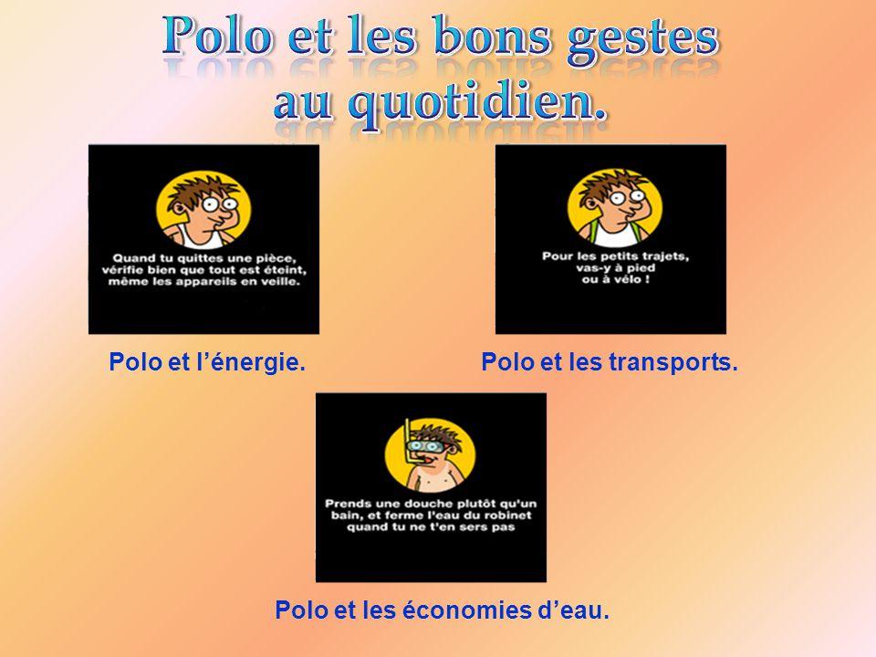 Polo et l'énergie. Polo et les transports. Polo et les économies d'eau.
