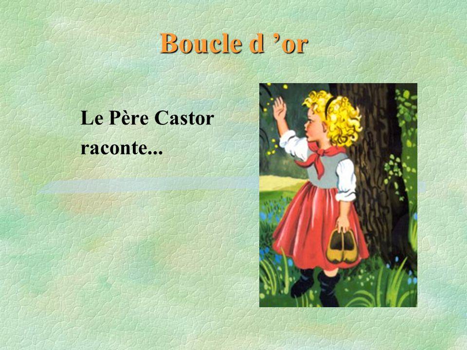 Boucle d 'or Le Père Castor raconte...