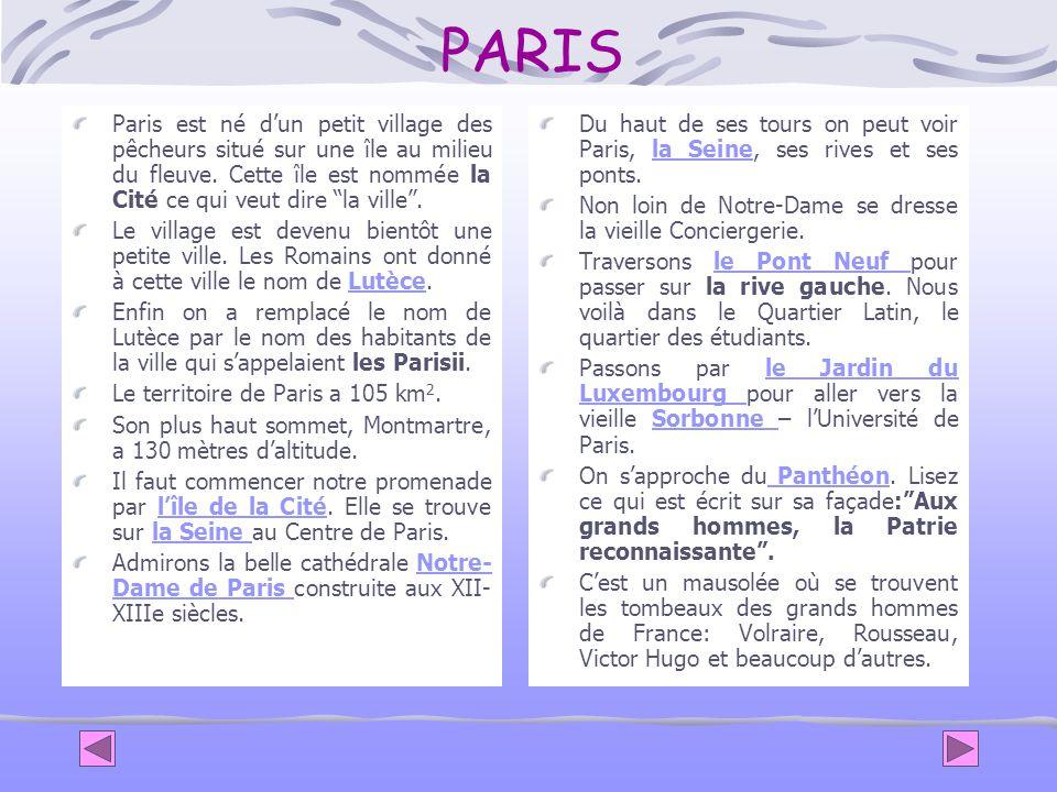 PARIS Paris est né d'un petit village des pêcheurs situé sur une île au milieu du fleuve. Cette île est nommée la Cité ce qui veut dire la ville .