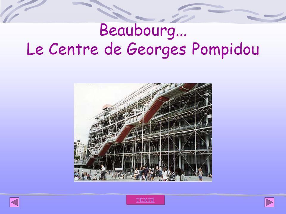 Beaubourg... Le Centre de Georges Pompidou