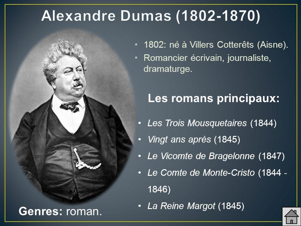 Alexandre Dumas (1802-1870) Les romans principaux: Genres: roman.