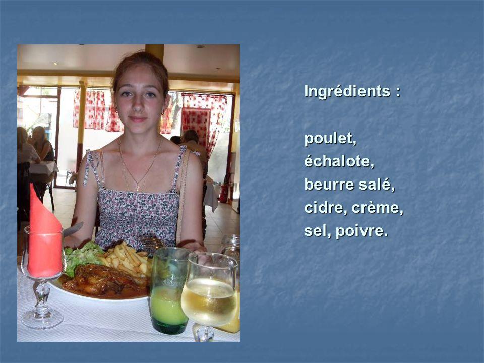 Ingrédients : poulet, échalote, beurre salé, cidre, crème, sel, poivre.
