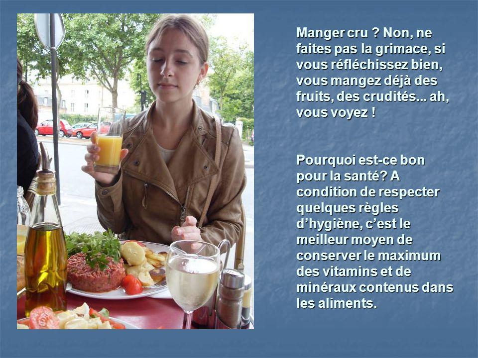 Manger cru Non, ne faites pas la grimace, si. vous réfléchissez bien, vous mangez déjà des. fruits, des crudités... ah,