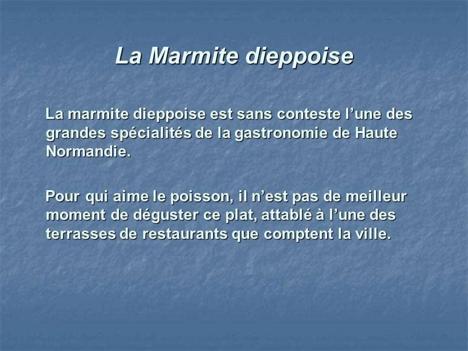 La Marmite dieppoise La marmite dieppoise est sans conteste l'une des grandes spécialités de la gastronomie de Haute Normandie.