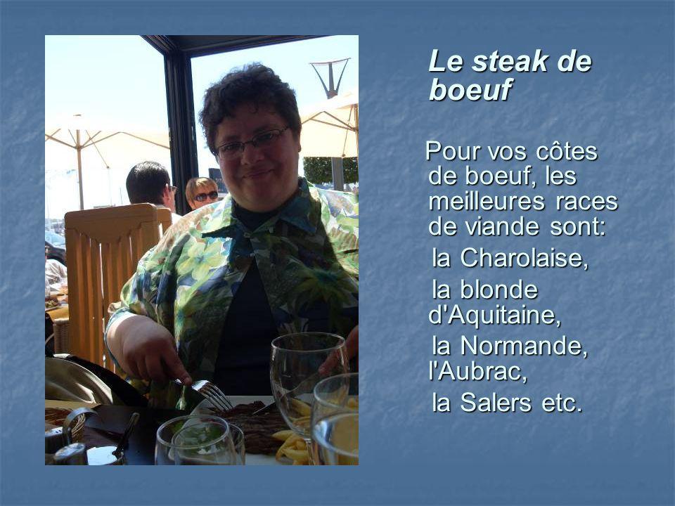 Le steak de boeuf Pour vos côtes de boeuf, les meilleures races de viande sont: la Charolaise, la blonde d Aquitaine,