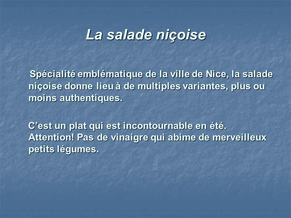 La salade niçoise Spécialité emblématique de la ville de Nice, la salade niçoise donne lieu à de multiples variantes, plus ou moins authentiques.