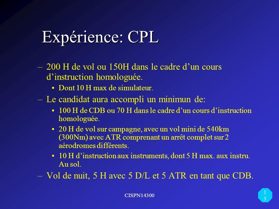 Expérience: CPL 200 H de vol ou 150H dans le cadre d'un cours d'instruction homologuée. Dont 10 H max de simulateur.