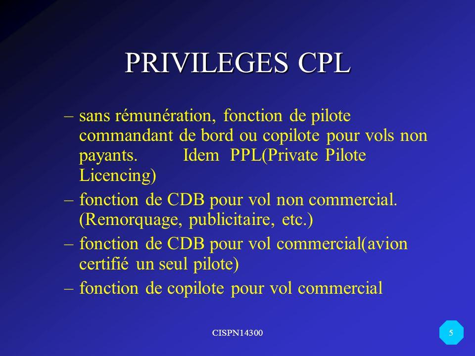 PRIVILEGES CPL sans rémunération, fonction de pilote commandant de bord ou copilote pour vols non payants. Idem PPL(Private Pilote Licencing)