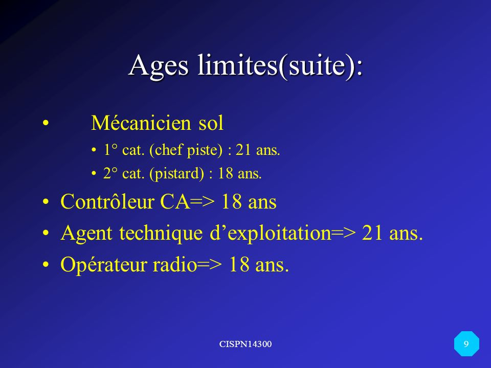 Ages limites(suite): Mécanicien sol Contrôleur CA=> 18 ans