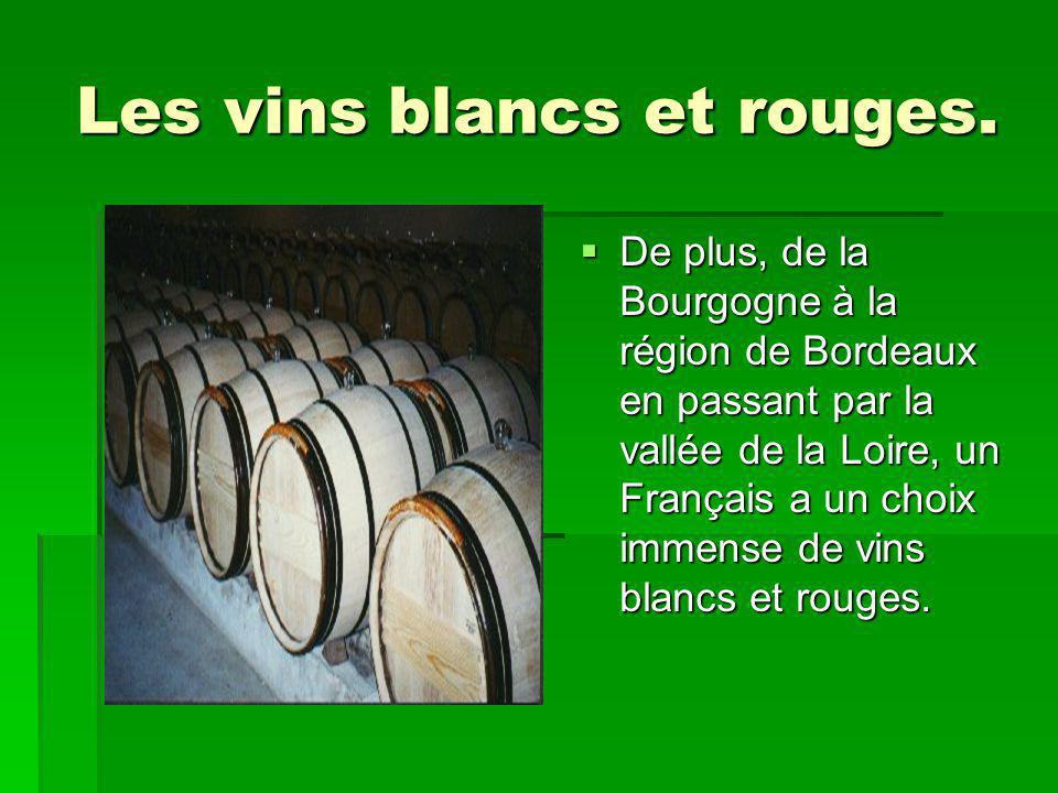 Les vins blancs et rouges.