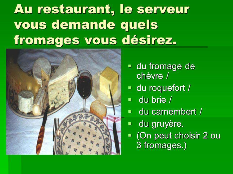 Au restaurant, le serveur vous demande quels fromages vous désirez.
