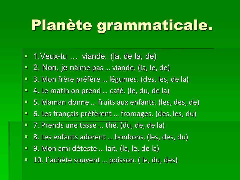 Planète grammaticale. 1.Veux-tu … viande. (la, de la, de)
