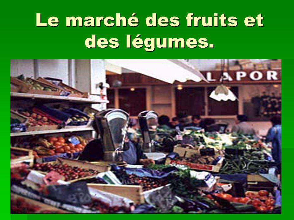 Le marché des fruits et des légumes.