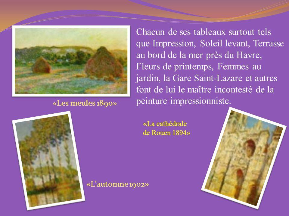 Chacun de ses tableaux surtout tels que Impression, Soleil levant, Terrasse au bord de la mer près du Havre, Fleurs de printemps, Femmes au jardin, la Gare Saint-Lazare et autres font de lui le maître incontesté de la peinture impressionniste.
