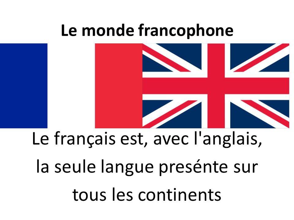 Le français est, avec l anglais, la seule langue presénte sur
