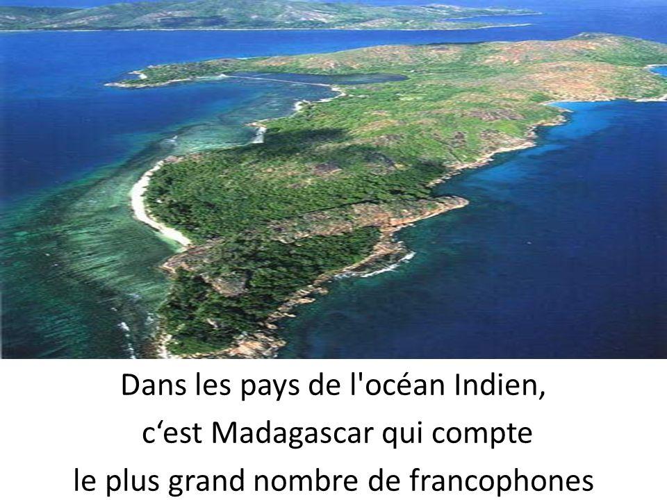 Dans les pays de l océan Indien, c'est Madagascar qui compte le plus grand nombre de francophones