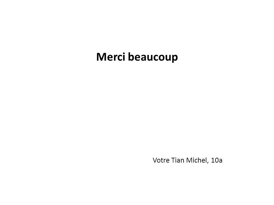 Merci beaucoup Votre Tian Michel, 10a