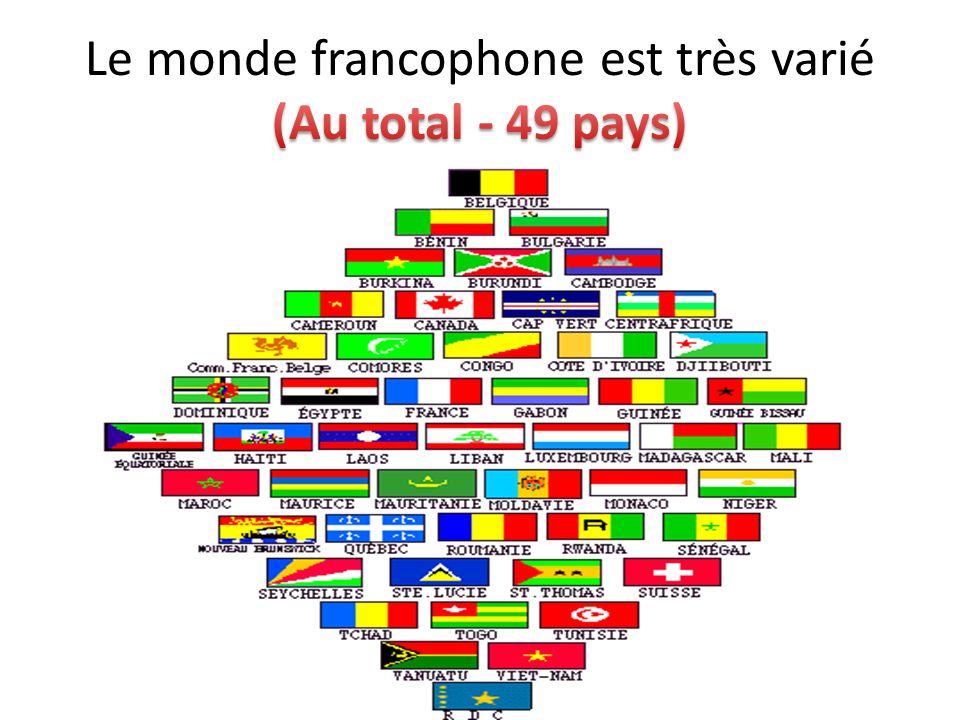 Le monde francophone est très varié (Au total - 49 pays)