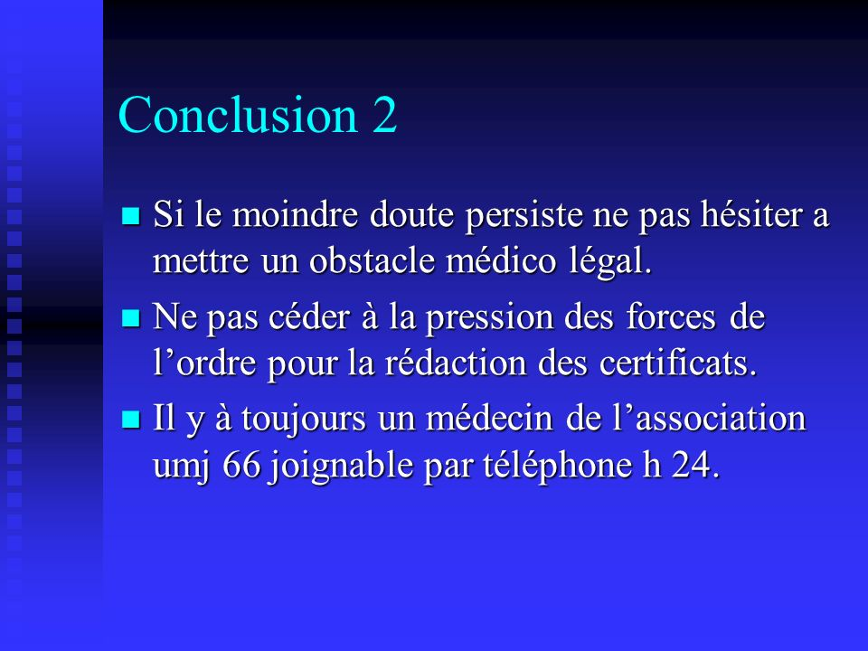 Conclusion 2 Si le moindre doute persiste ne pas hésiter a mettre un obstacle médico légal.
